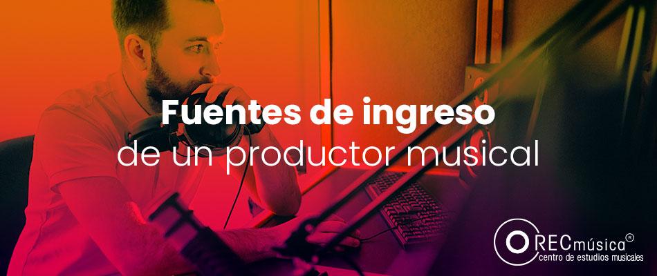 Fuentes de ingreso de un productor musical