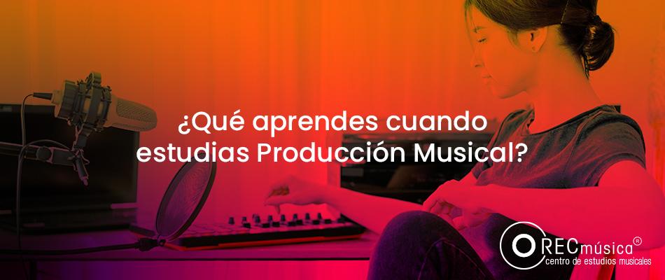 Las habilidades que adquieres al estudiar Producción Musical